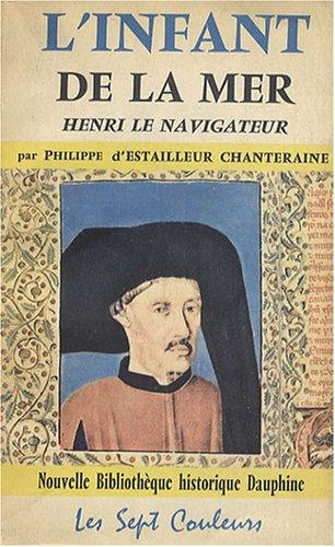 L'Infant de la mer : Henri le navigateur par Philippe d' Estailleur Chanteraine