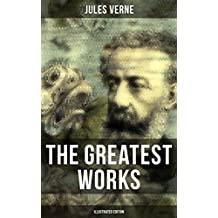 The Greatest Works of Jules Verne (Illustrated Edition): Sci-Fi Classics, Adventure Novels, Historical Works: Journey to the Centre of the Earth, The Mysterious ... the Earth to the Moon... (English Edition)