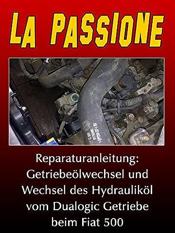 La Passione Reparaturanleitung: Getriebeölwechsel und Wechsel des Hydrauliköl vom Dualogic Getriebe beim Fiat 500