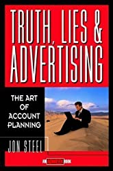 Truth, Lies, and Advertising: The Art of Account Planning (Adweek Magazine Series) by Steel, Jon Published by Wiley 1st (first) edition (1998) Hardcover