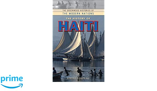The History of Haiti (The Greenwood Histories of the Modern Nations)