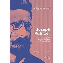 Joseph Pulitzer: L'uomo che ha cambiato il giornalismo (add biografie)