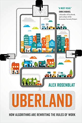 Uberland: How Algorithms Are Rewriting the Rules of Work (English Edition)