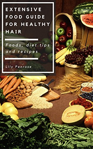 Extensive food guide for healthy hair foods diet tips and recipes extensive food guide for healthy hair foods diet tips and recipes by penrose forumfinder Images