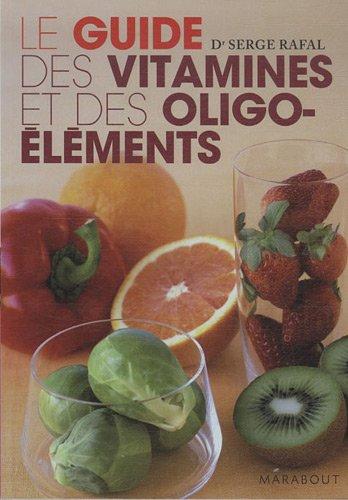 Guide des vitamines et des oligo-éléments par Serge Rafal