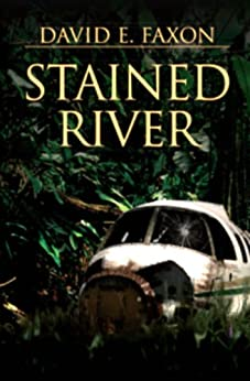 Stained River: surviving the Amazon rain forest (English Edition) di [Faxon, David]