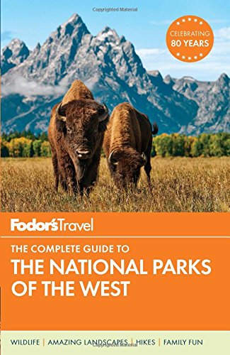 Fodor\'s The Complete Guide to the National Parks of the West (Full-color Travel Guide, Band 5)