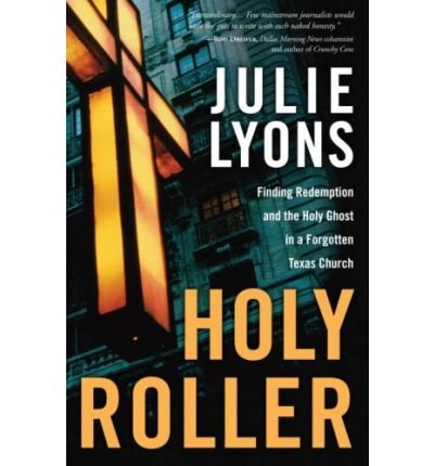 holy-roller-finding-redemption-and-the-holy-ghost-in-a-forgotten-texas-church-author-julie-lyons-jun-2009