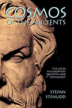 Cosmos of the Ancients: The Greek Philosophers on Myth and Cosmology by [Stenudd, Stefan]
