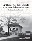 A History of the Schools in the Towns of Rhine and Russell, Sheboygan County, WI: Including the Elkhart Lake Village School by Helen Schulz (2014-10-03)
