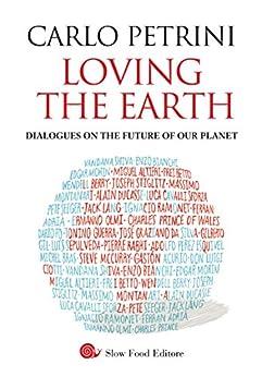 Loving the Earth: Dialogues on the future of our planet (English Edition) di [Petrini, Carlo]