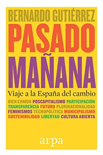 Pasado mañana: Viaje a la España del cambio por Bernardo Gutiérrez