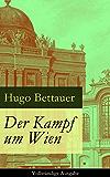 Der Kampf um Wien - Vollständige Ausgabe: Ein Roman von Tage: Die Entwicklung Österreichs von den 1920ern bis zum Anschluss an das Dritte Reich im Jahr 1938