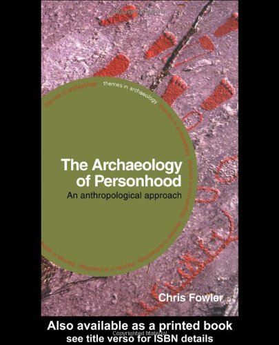 The Archaeology of Personhood: An Anthropological Approach (Themes in Archaeology Series) by Chris Fowler (2004-05-22)
