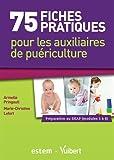75 fiches pratiques pour les auxiliaires de puériculture - Préparation au DEAP (Modules 1 à 8)...