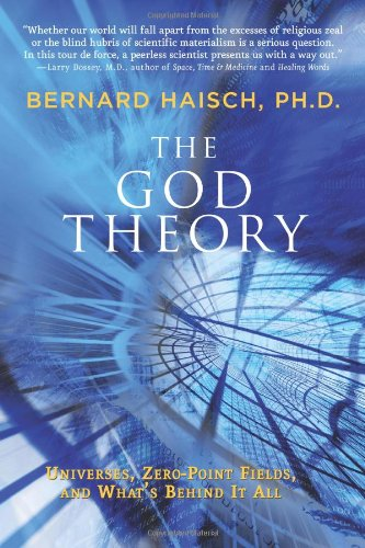 God Theory: Universes, Zero-Point Fileds, and What's Behind it All