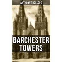 BARCHESTER TOWERS: Victorian Classic from the prolific English novelist, known for The Palliser Novels, The Prime Minister, The Warden, Doctor Thorne, ... Her? and Phineas Finn (English Edition)