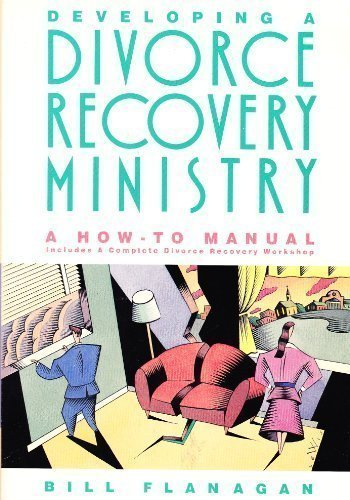 Developing a Divorce Recovery Ministry by Bill Flanagan (1991-08-01)