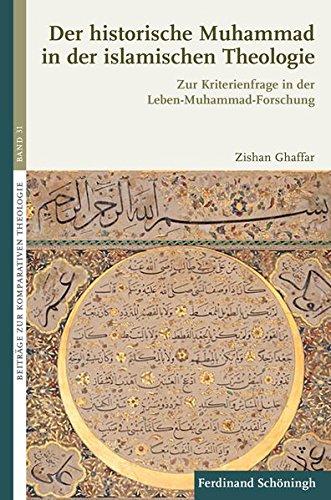Der historische Muhammad in der islamischen Theologie: Zur Kriterienfrage in der Leben-Muhammad-Forschung (Beiträge zur Komparativen Theologie, Band 31)