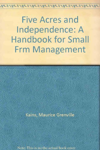 Five Acres and Independence: A Handbook for Small Frm Management