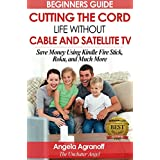 Television: Beginners Guide: Cutting the Cord, Life Without Cable and Satellite TV: Save Money Using Kindle Fire Stick, Roku, and Much More (English Edition)