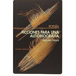 Ficciones Para Una Autobiografía, Colección Poesia (Bartleby) Premio Nacional de Poesía 2016