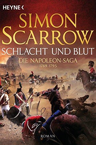 Schlacht und Blut - Die Napoleon-Saga 1769 - 1795: Roman