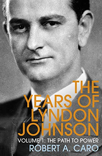 The Path to Power: The Years of Lyndon Johnson (Volume 1) (Years of Lyndon Johnson 1)