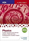 AQA A-level Year 2 Physics Workbook: Further mechanics and thermal physics; Fields and their consequences; Nuclear physics