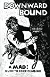 Downward Bound: A Mad! Guide to Rock...