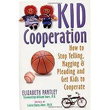 Kid Cooperation: How to Stop Yelling, Nagging and Pleading and Get Kids to Cooperate: How to Stop Yelling and Pleading and Get Your Kids to Cooperate by Elizabeth Pantley (25-Jan-2002) Paperback