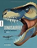 Dinosaurier: Die Welt der Urzeitriesen von A-Z (ein Dinosaurier-Lexikon mit über 300 Arten)