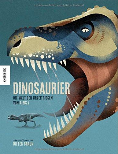 Dinosaurier: Die Welt der Urzeitriesen von A-Z (ein Dinosaurier-Lexikon mit über 300 Arten) (Dinosaurier Von A Bis Z)