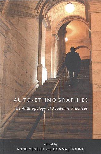 Auto-Ethnographies: The Anthology of Academic Practices: The Anthropology of Academic Practices