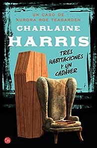 Tres habitaciones y un cadáver : Un caso de Aurora Roe Teagarden par  Charlaine Harris