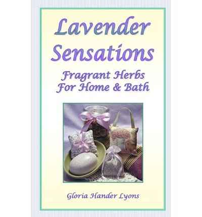 Lavender Sensations: Fragrant Herbs for Home & Bath (Paperback) - Common