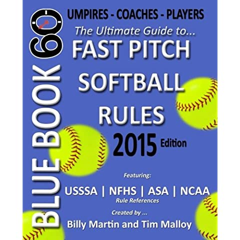 Blue Book 60 - Fast Pitch Softball Rules - 2015: The Ultimate Guide to Ncaa - Nfhs - Asa - Usssa Fast Pitch Softball Rules