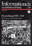 Informationen zur politischen Bildung - Deutschland 1945 - 1949. - Heft 259
