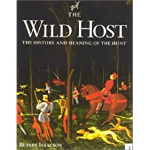 The Wild Host: The History and Meaning of the Hunt (The Derrydale Press Foxhunters' Library) by Rupert Isaacson (2001-12-13)