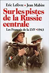 Sur les pistes de la Russie centrale : Les Français de la LVF, 1943