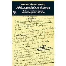 PALABRA HEREDADA EN EL TIEMPO. Tendencias y estéticas en la poesía española contemporánea (1985-2015) (Universitaria)