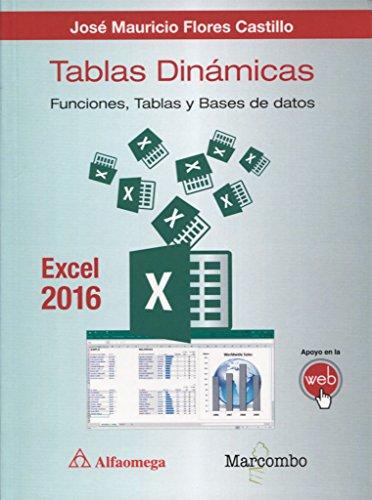 Tablas dinámicas con Excel 2016. Funciones, tablas y bases de datos por José Mauricio Flores Castillo