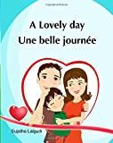 A lovely day. Une Belle Journee: (Bilingual Edition) Children's Picture book English French. Ages 4-7 yrs. French book for kids. Children's Valentine ... 14 (Bilingual French books for children)