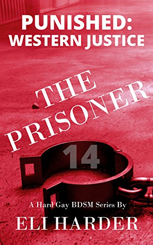 The Prisoner: Punished; Western Justice: A Hard Gay BDSM Series (English Edition) -