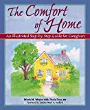 The Comfort of Home: An Illustrated Step-by-Step Guide for Caregivers by Maria M. Meyer (1998-08-15)