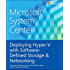 Microsoft System Center Deploying Hyper-V with Software-Defined Storage & Networking