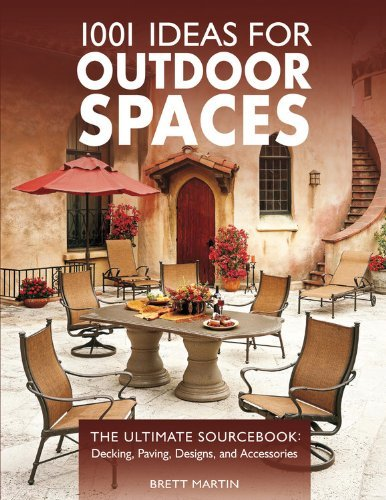 1001 Ideas for Outdoor Spaces: The Ultimate Sourcebook: Decking, Paving, Designs & Accessories by Brett Martin (2008-03-01)