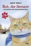 Image de Bob, der Streuner: Die Geschichte einer außergewöhnlichen Katze (James Bowen Bücher, Band 1)