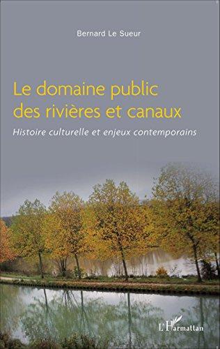 Le domaine public des rivières et canaux: Histoire culturelle et enjeux contemporains