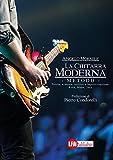 La chitarra moderna. Il metodo. Teoria, armonia, tecnica e improvvisazione. Rock, blues, jazz